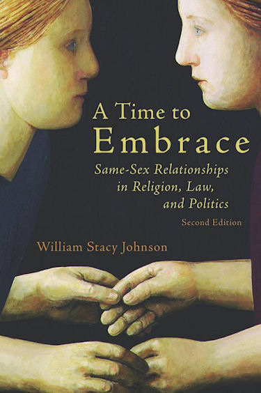 A Time to Embrace: Same-Sex Relationships in Religion, Law, and Politics
