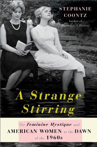 "A Strange Stirring: ""The Feminine Mystique"" and American Women at the Dawn of the 1960s"
