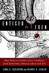 Enticed by Eden: How Western Culture Uses, Confuses, (and Sometimes Abuses) Adam and Eve