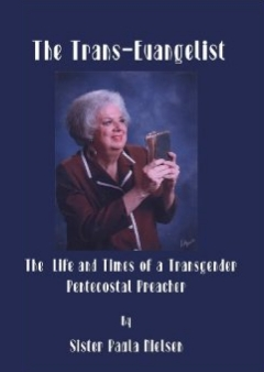 The Trans Evangelist: The Life and Times of a Transgender Pentecostal Preacher
