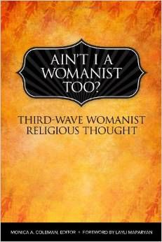 Ain't I a Womanist Too?: Third World Womanist Religious Thought