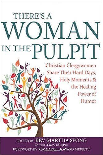 There's a Woman in the Pulpit: Christian Clergywomen Share Their Hard Days, Holy Moments, and the Healing Power of Humor